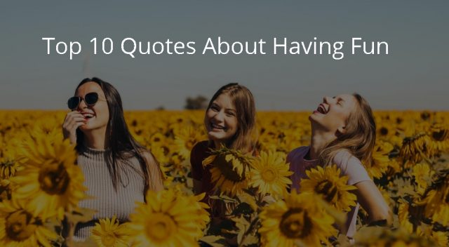 Top 10 Quotes About Having Fun