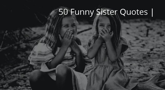 50 Funny Sister Quotes