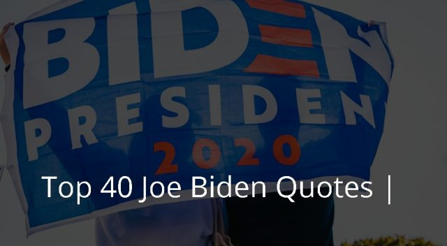 Top 40 Joe Biden Quotes