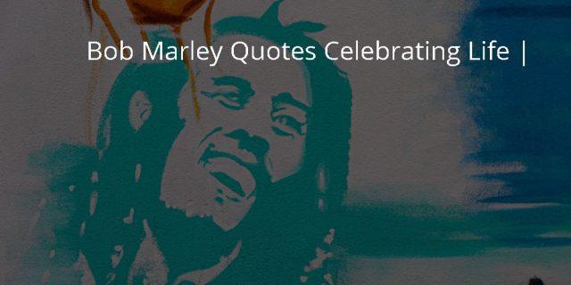 Bob Marley Quotes Celebrating Life
